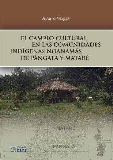 El Cambio Cultural en las Comunidades Indígenas Noanamás de Pángala y Mataré - Εκδόσεις Ζήτη